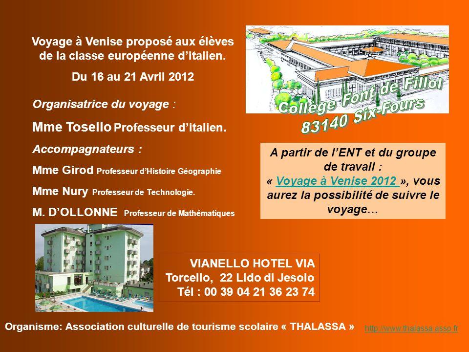 Organisatrice du voyage : Mme Tosello Professeur d'italien. Accompagnateurs : Mme Girod Professeur d'Histoire Géographie Mme Nury Professeur de Techno