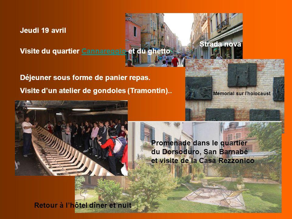Jeudi 19 avril Visite du quartier Cannareggio et du ghettoCannareggio Déjeuner sous forme de panier repas. Visite d'un atelier de gondoles (Tramontin)