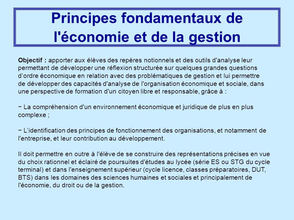 Principes fondamentaux de l'économie et de la gestion Objectif : apporter aux élèves des repères notionnels et des outils d'analyse leur permettant de