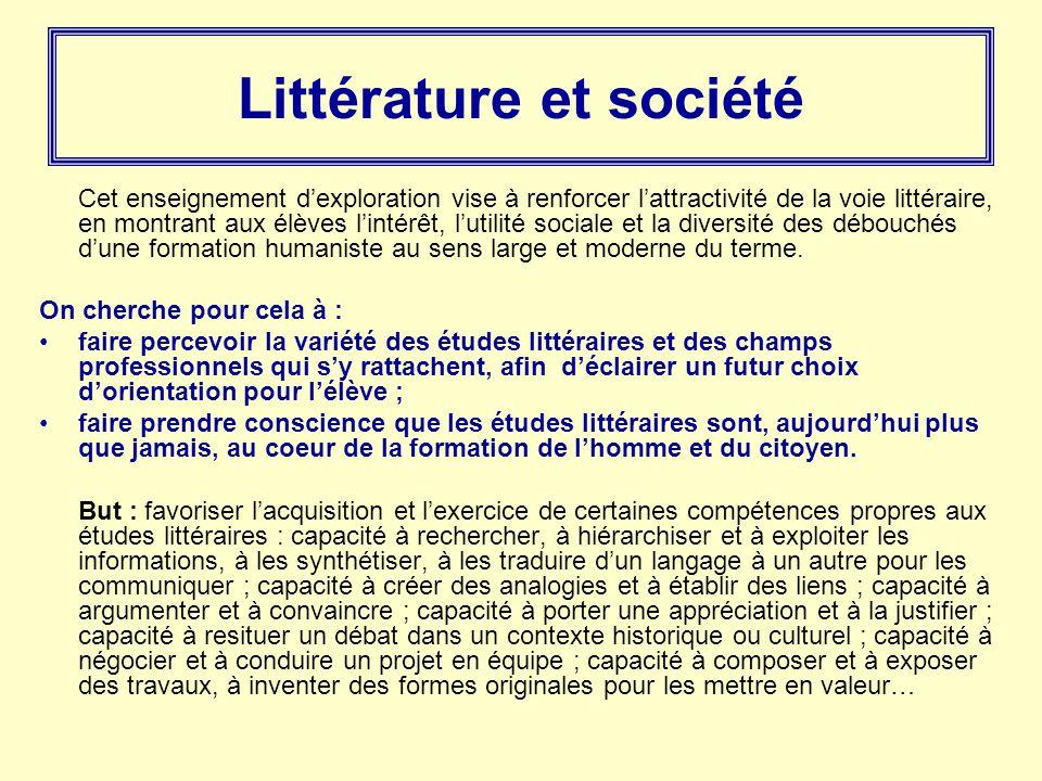 Littérature et société Cet enseignement d'exploration vise à renforcer l'attractivité de la voie littéraire, en montrant aux élèves l'intérêt, l'utili