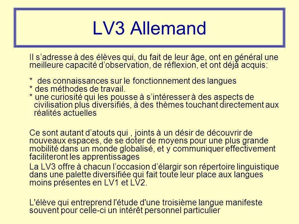 LV3 Allemand Il s'adresse à des élèves qui, du fait de leur âge, ont en général une meilleure capacité d'observation, de réflexion, et ont déjà acquis: * des connaissances sur le fonctionnement des langues * des méthodes de travail.