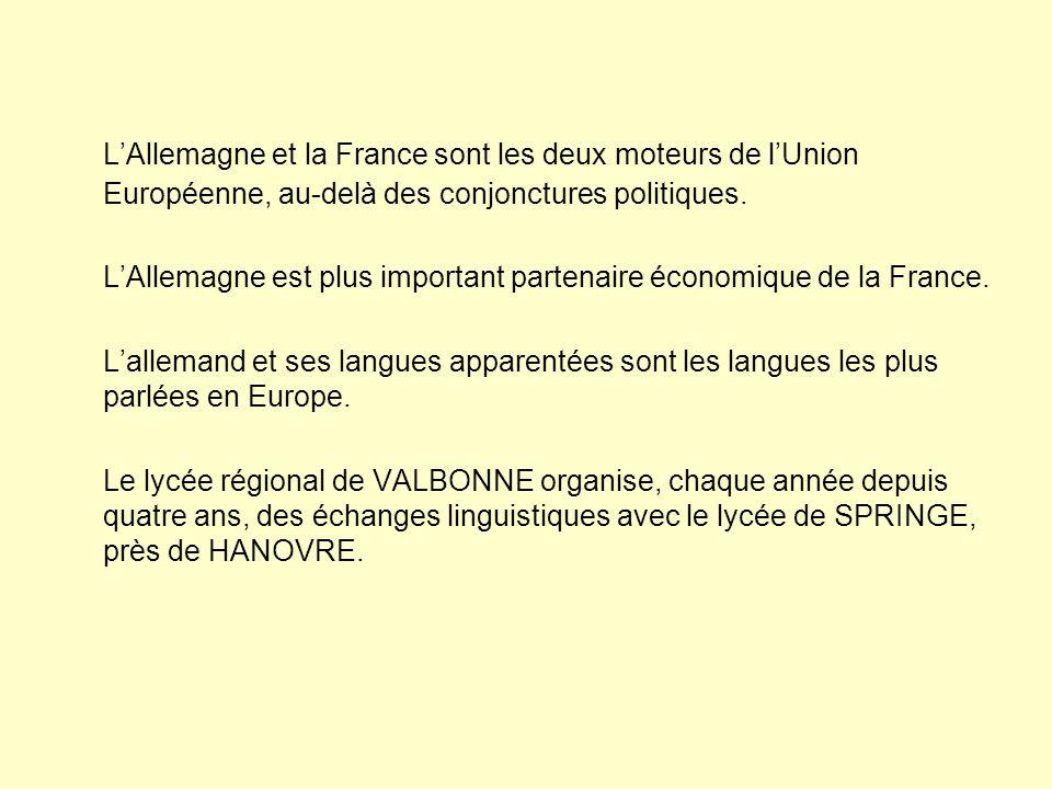 L'Allemagne et la France sont les deux moteurs de l'Union Européenne, au-delà des conjonctures politiques. L'Allemagne est plus important partenaire é