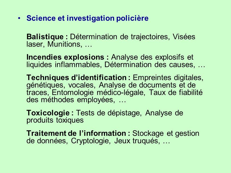 Science et investigation policière Balistique : Détermination de trajectoires, Visées laser, Munitions, … Incendies explosions : Analyse des explosifs