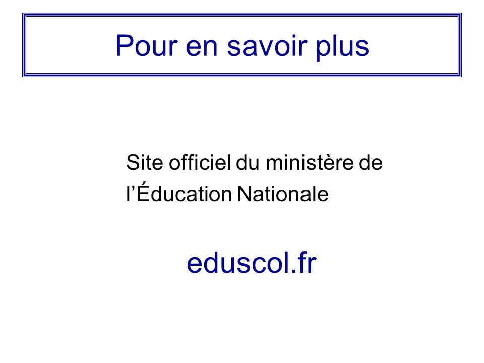 Pour en savoir plus Site officiel du ministère de l'Éducation Nationale eduscol.fr
