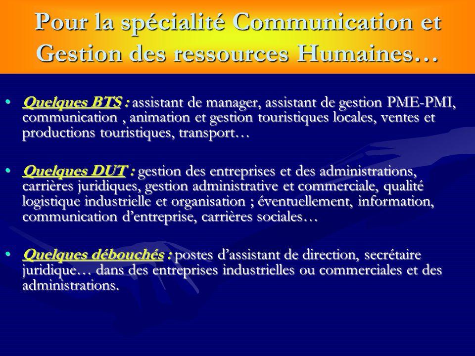 Pour la spécialité Communication et Gestion des ressources Humaines… Quelques BTS : assistant de manager, assistant de gestion PME-PMI, communication,