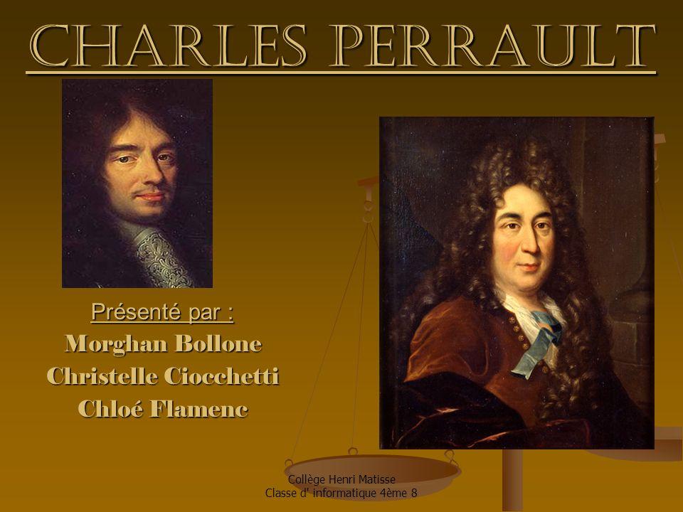 Collège Henri Matisse Classe d informatique 4ème 8 Charles Perrault Présenté par : Morghan Bollone Christelle Ciocchetti Chloé Flamenc
