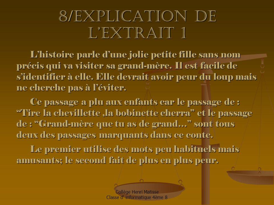 Collège Henri Matisse Classe d informatique 4ème 8 8/Explication de l'extrait 1 L'histoire parle d'une jolie petite fille sans nom précis qui va visiter sa grand-mère.