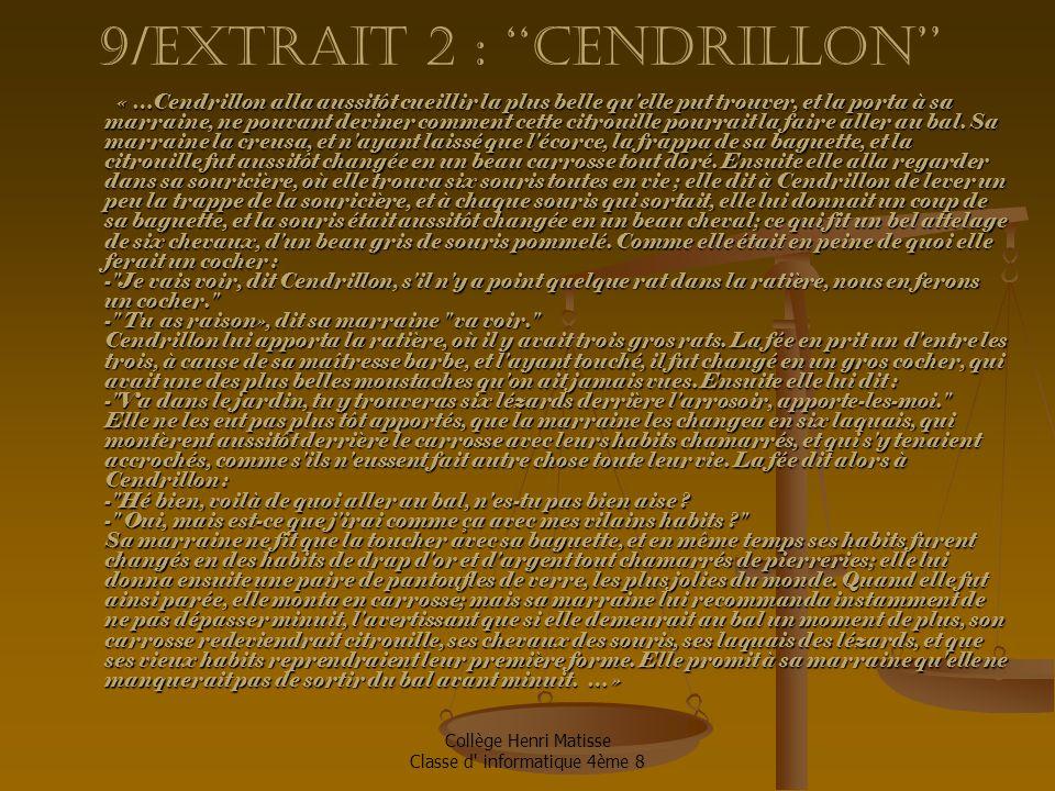 Collège Henri Matisse Classe d informatique 4ème 8 9/extrait 2 : ''Cendrillon'' « …Cendrillon alla aussitôt cueillir la plus belle qu elle put trouver, et la porta à sa marraine, ne pouvant deviner comment cette citrouille pourrait la faire aller au bal.