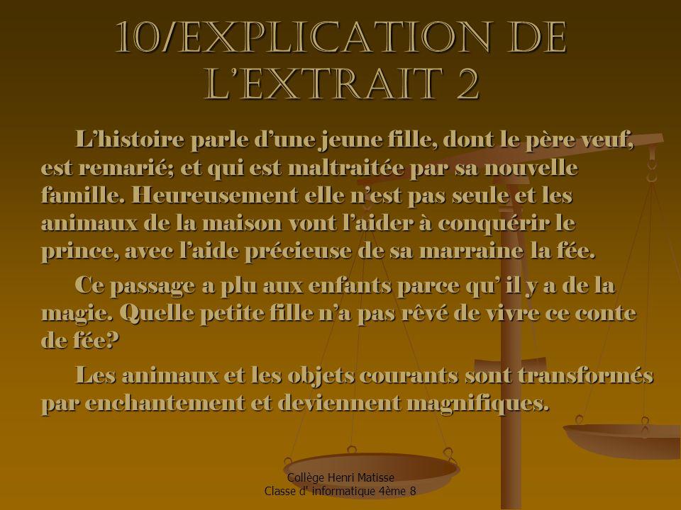 Collège Henri Matisse Classe d informatique 4ème 8 10/Explication de l'extrait 2 L'histoire parle d'une jeune fille, dont le père veuf, est remarié; et qui est maltraitée par sa nouvelle famille.