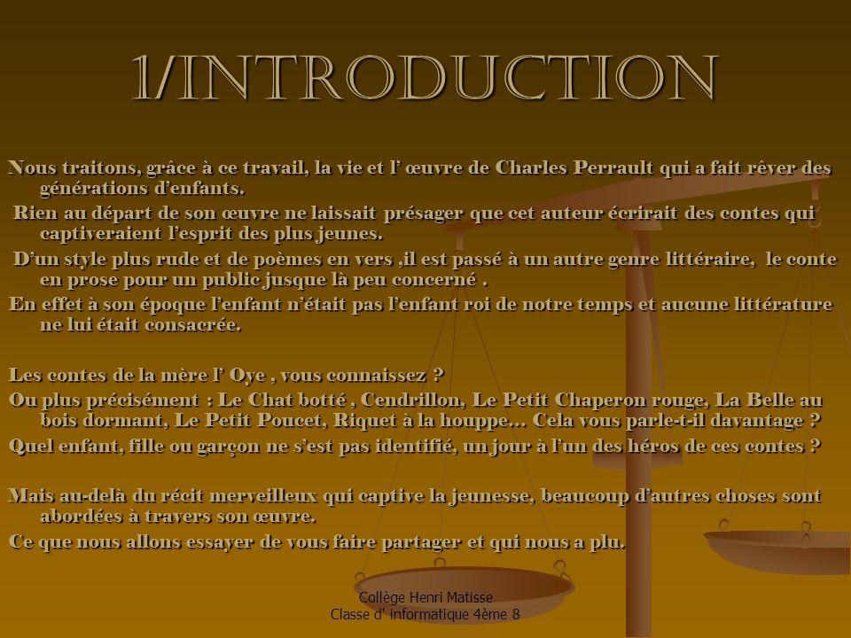 Collège Henri Matisse Classe d informatique 4ème 8 1/Introduction Nous traitons, grâce à ce travail, la vie et l' œuvre de Charles Perrault qui a fait rêver des générations d'enfants.