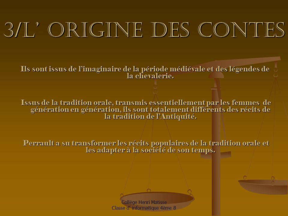 Collège Henri Matisse Classe d informatique 4ème 8 4/Pourquoi et pour qui écrit-il les contes En 1695 il écrit les Contes de la mère l Oye pour son fils Pierre Darmancour, âgé de 17 ans et Mademoiselle, la petite nièce de Louis XIV.