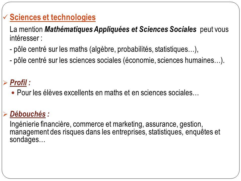 Sciences et technologies La mention Mathématiques Appliquées et Sciences Sociales peut vous intéresser : - pôle centré sur les maths (algèbre, probabi