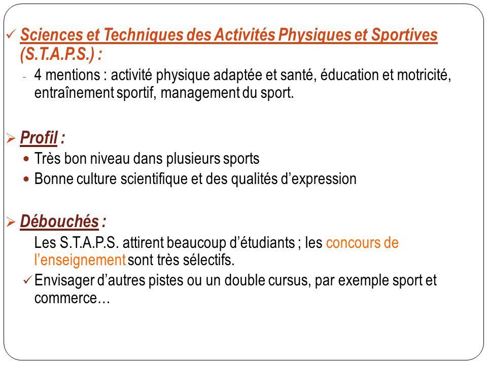 Sciences et Techniques des Activités Physiques et Sportives (S.T.A.P.S.) : - 4 mentions : activité physique adaptée et santé, éducation et motricité,