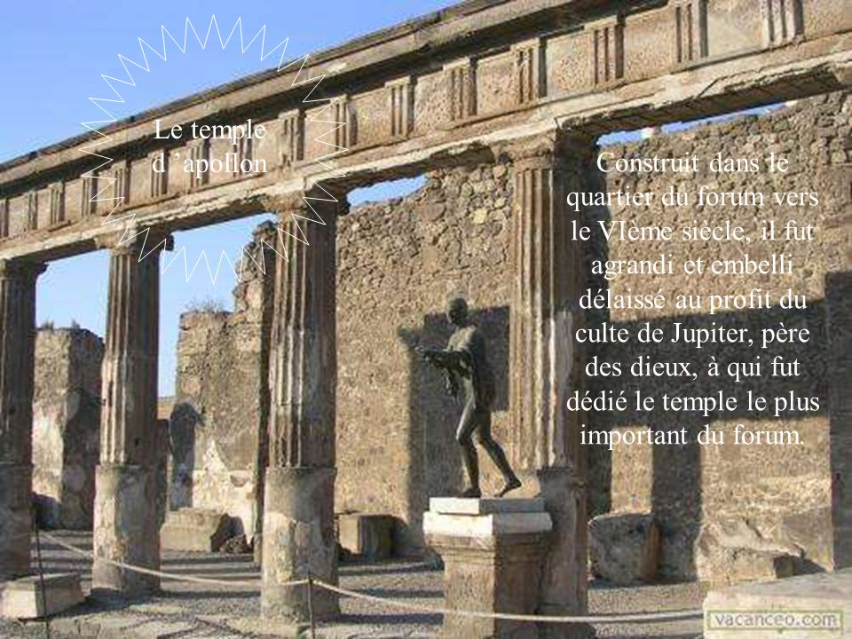 Le temple d 'apollon Construit dans le quartier du forum vers le VIème siècle, il fut agrandi et embelli délaissé au profit du culte de Jupiter, père
