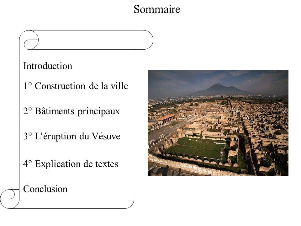 Sommaire 1° Construction de la ville 2° Bâtiments principaux Conclusion Introduction 4° Explication de textes 3° L'éruption du Vésuve