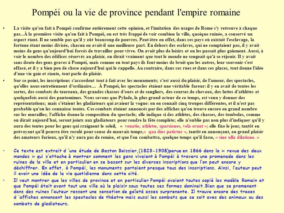 Pompéi ou la vie de province pendant l'empire romaine La visite qu'on fait à Pompéi confirme entièrement cette opinion, et l'imitation des usages de R