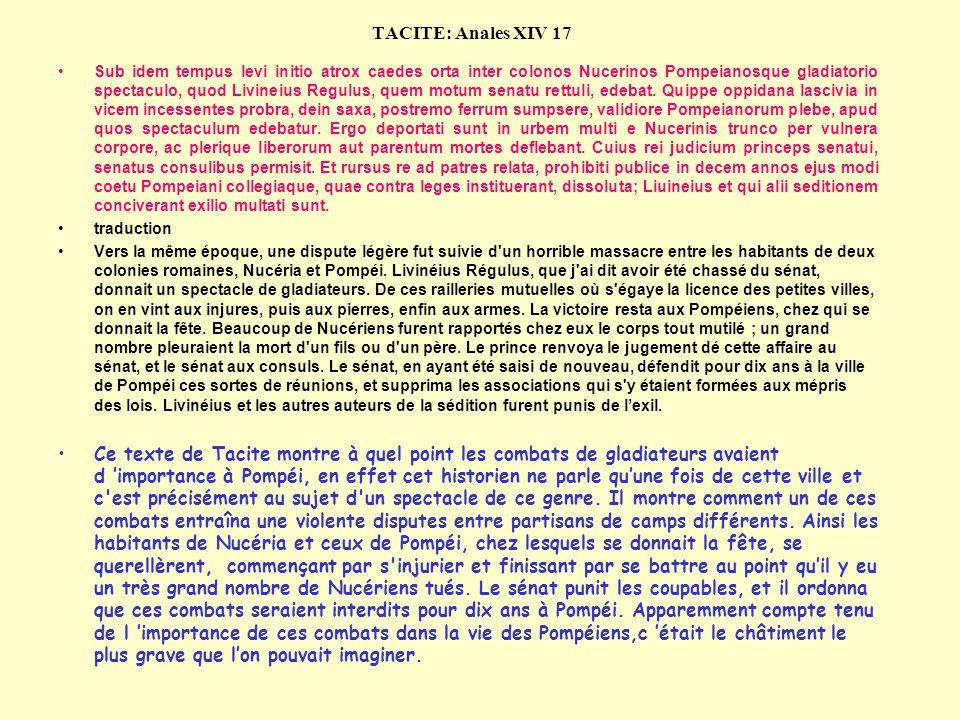 TACITE: Anales XIV 17 Sub idem tempus levi initio atrox caedes orta inter colonos Nucerinos Pompeianosque gladiatorio spectaculo, quod Livineius Regul