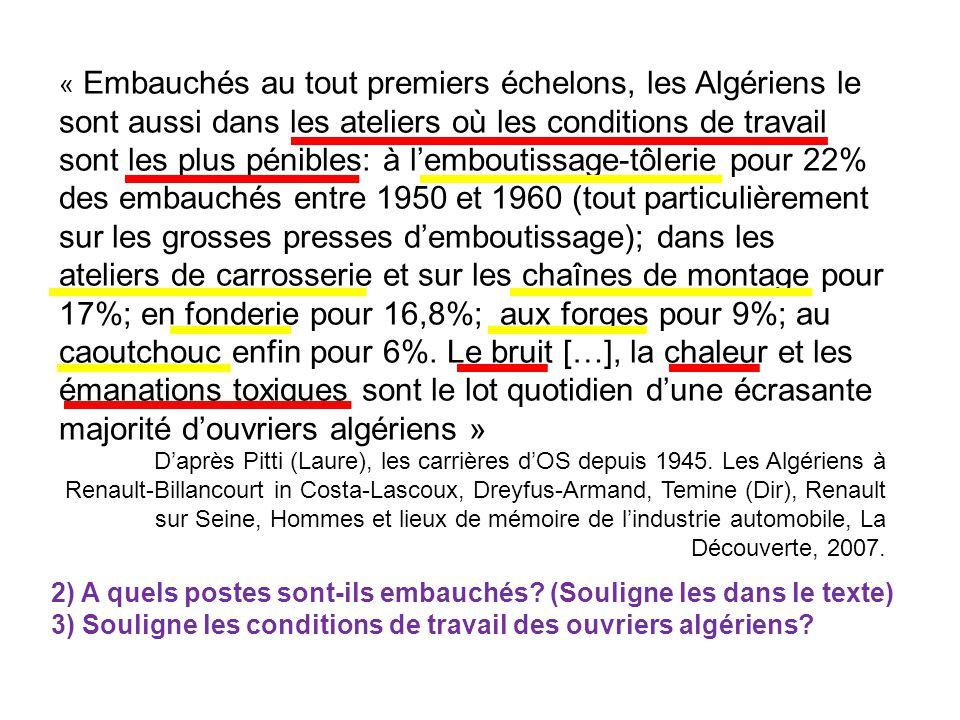 « Embauchés au tout premiers échelons, les Algériens le sont aussi dans les ateliers où les conditions de travail sont les plus pénibles: à l'emboutis