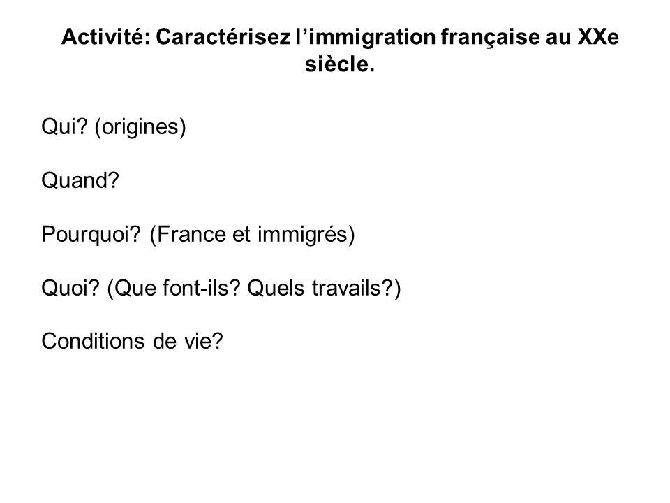 Activité: Caractérisez l'immigration française au XXe siècle. Qui? (origines) Quand? Pourquoi? (France et immigrés) Quoi? (Que font-ils? Quels travail