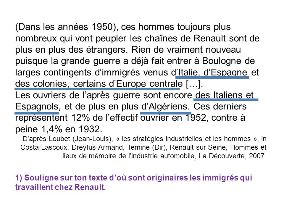« Embauchés au tout premiers échelons, les Algériens le sont aussi dans les ateliers où les conditions de travail sont les plus pénibles: à l'emboutissage-tôlerie pour 22% des embauchés entre 1950 et 1960 (tout particulièrement sur les grosses presses d'emboutissage); dans les ateliers de carrosserie et sur les chaînes de montage pour 17%; en fonderie pour 16,8%; aux forges pour 9%; au caoutchouc enfin pour 6%.