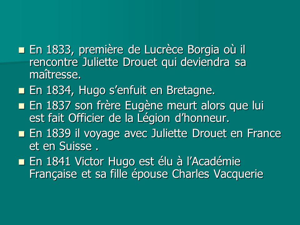 En 1833, première de Lucrèce Borgia où il rencontre Juliette Drouet qui deviendra sa maîtresse. En 1833, première de Lucrèce Borgia où il rencontre Ju