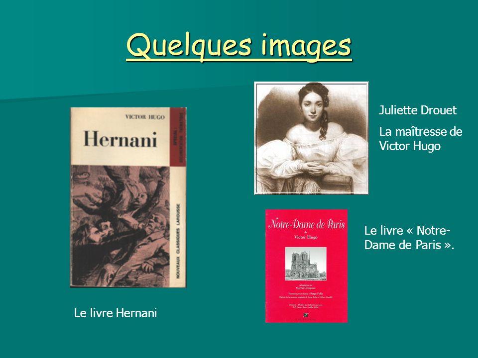 Quelques images Le livre Hernani Juliette Drouet La maîtresse de Victor Hugo Le livre « Notre- Dame de Paris ».