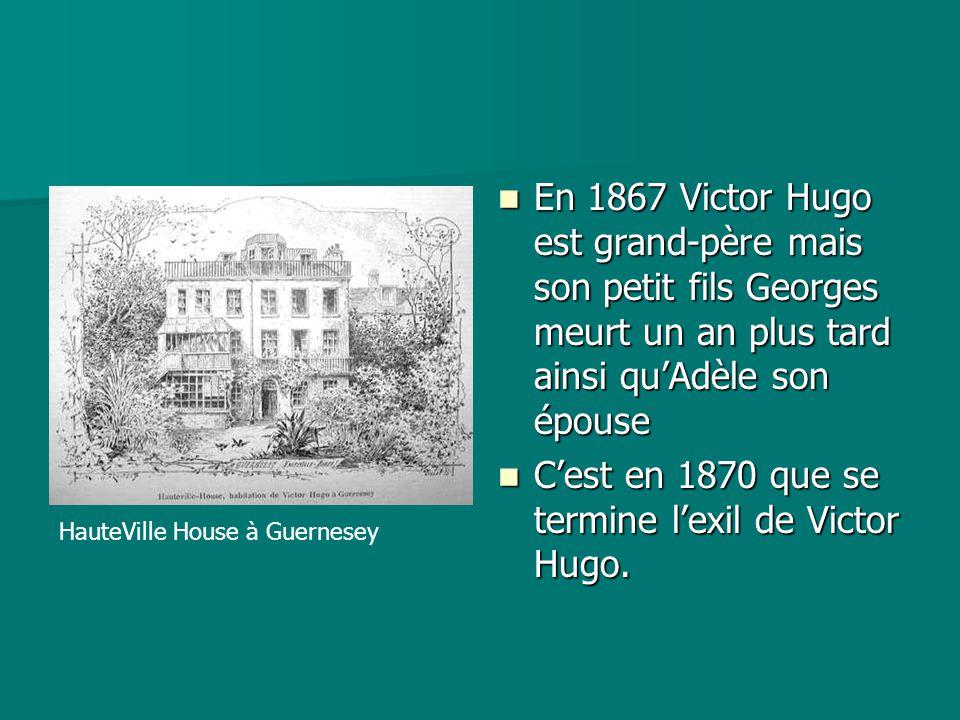 En 1867 Victor Hugo est grand-père mais son petit fils Georges meurt un an plus tard ainsi qu'Adèle son épouse En 1867 Victor Hugo est grand-père mais