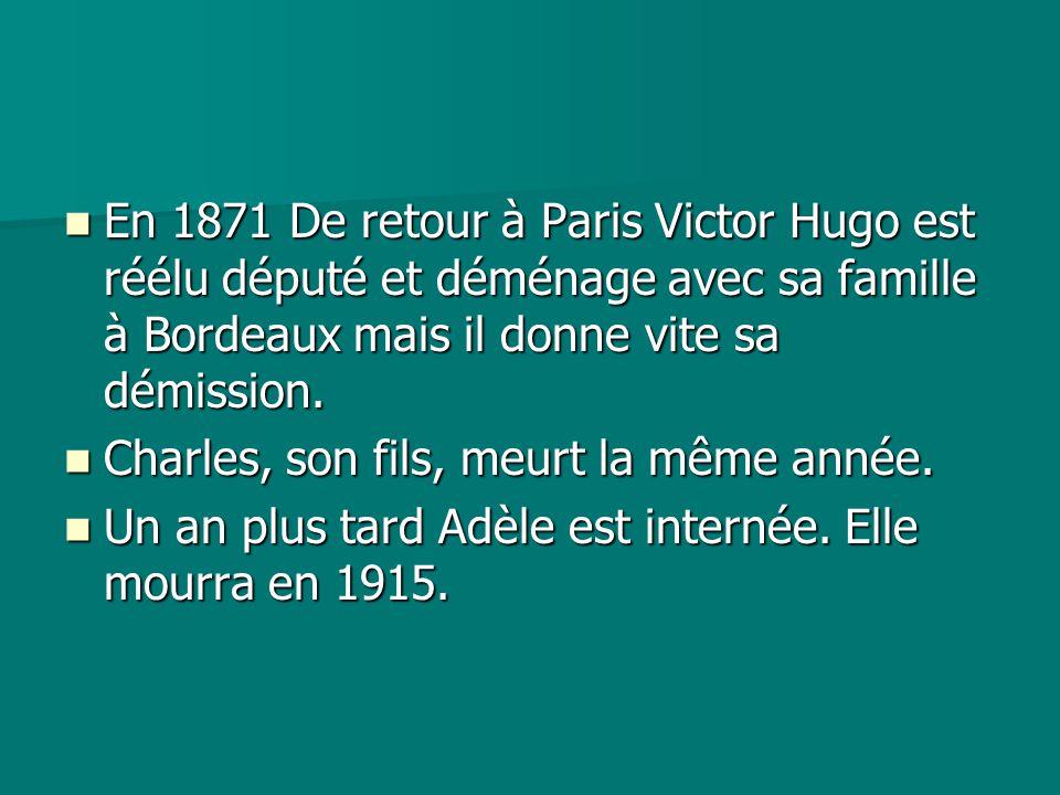En 1871 De retour à Paris Victor Hugo est réélu député et déménage avec sa famille à Bordeaux mais il donne vite sa démission. En 1871 De retour à Par