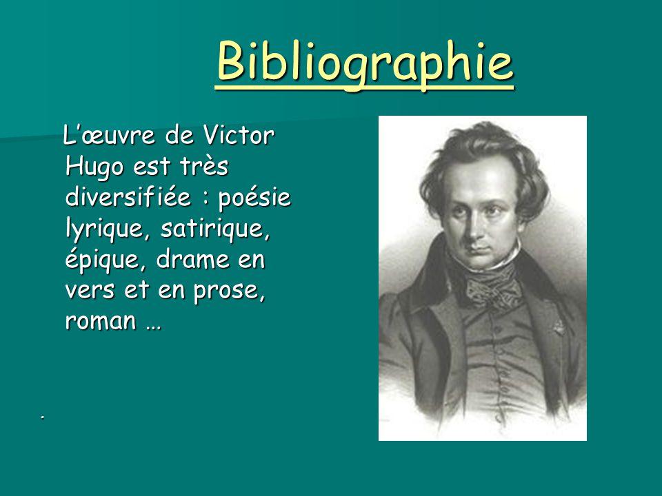 Bibliographie L'œuvre de Victor Hugo est très diversifiée : poésie lyrique, satirique, épique, drame en vers et en prose, roman … L'œuvre de Victor Hu