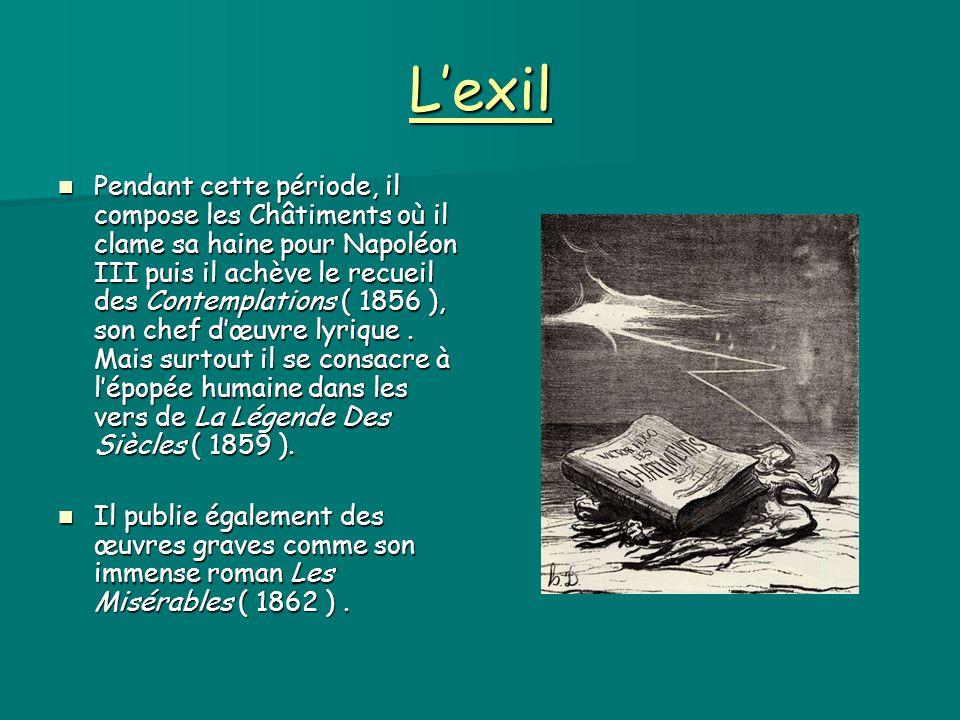 L'exil Pendant cette période, il compose les Châtiments où il clame sa haine pour Napoléon III puis il achève le recueil des Contemplations ( 1856 ),