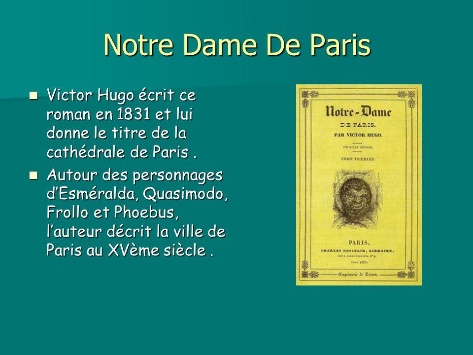 Notre Dame De Paris Victor Hugo écrit ce roman en 1831 et lui donne le titre de la cathédrale de Paris. Victor Hugo écrit ce roman en 1831 et lui donn