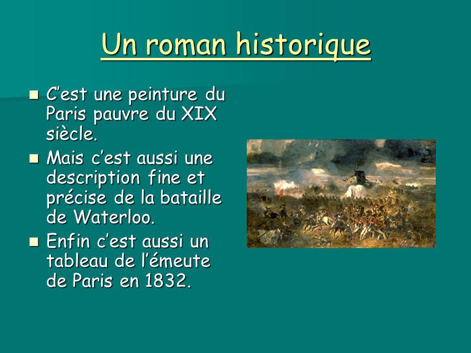 Un roman historique C'est une peinture du Paris pauvre du XIX siècle. C'est une peinture du Paris pauvre du XIX siècle. Mais c'est aussi une descripti