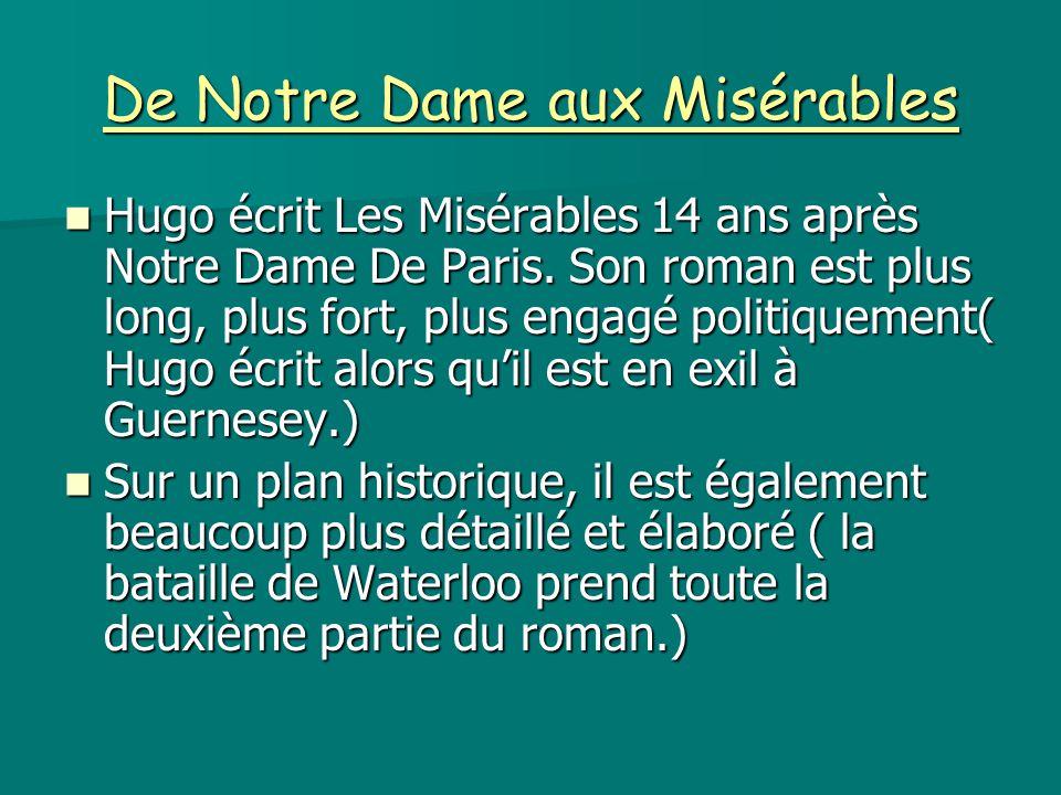 De Notre Dame aux Misérables Hugo écrit Les Misérables 14 ans après Notre Dame De Paris. Son roman est plus long, plus fort, plus engagé politiquement