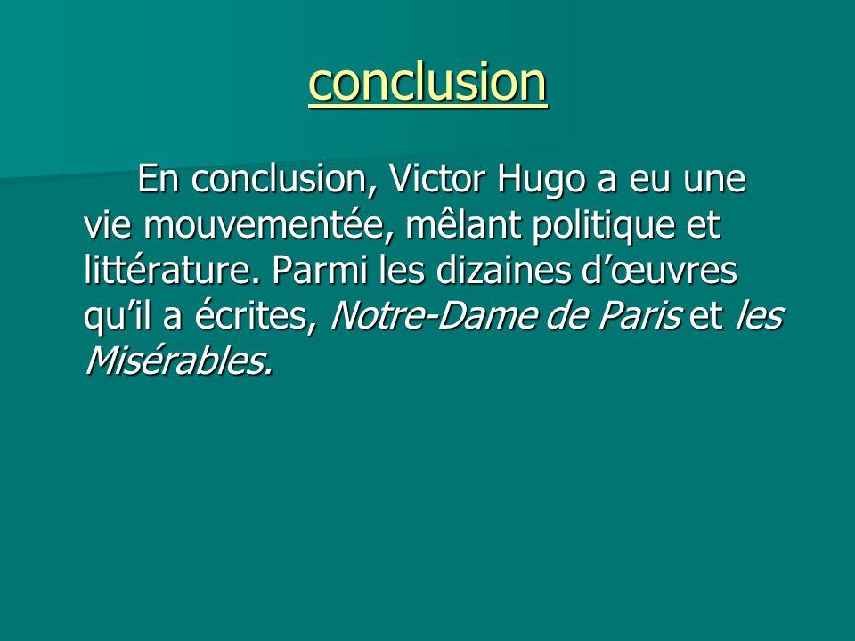 conclusion En conclusion, Victor Hugo a eu une vie mouvementée, mêlant politique et littérature. Parmi les dizaines d'œuvres qu'il a écrites, Notre-Da