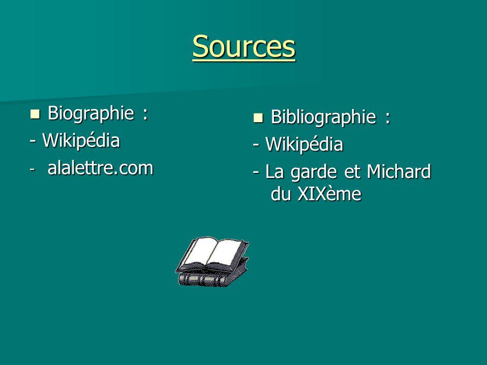 Sources Biographie : Biographie : - Wikipédia - alalettre.com Bibliographie : Bibliographie : - Wikipédia - La garde et Michard du XIXème