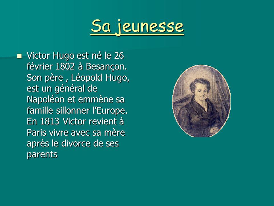 Sa jeunesse Victor Hugo est né le 26 février 1802 à Besançon. Son père, Léopold Hugo, est un général de Napoléon et emmène sa famille sillonner l'Euro