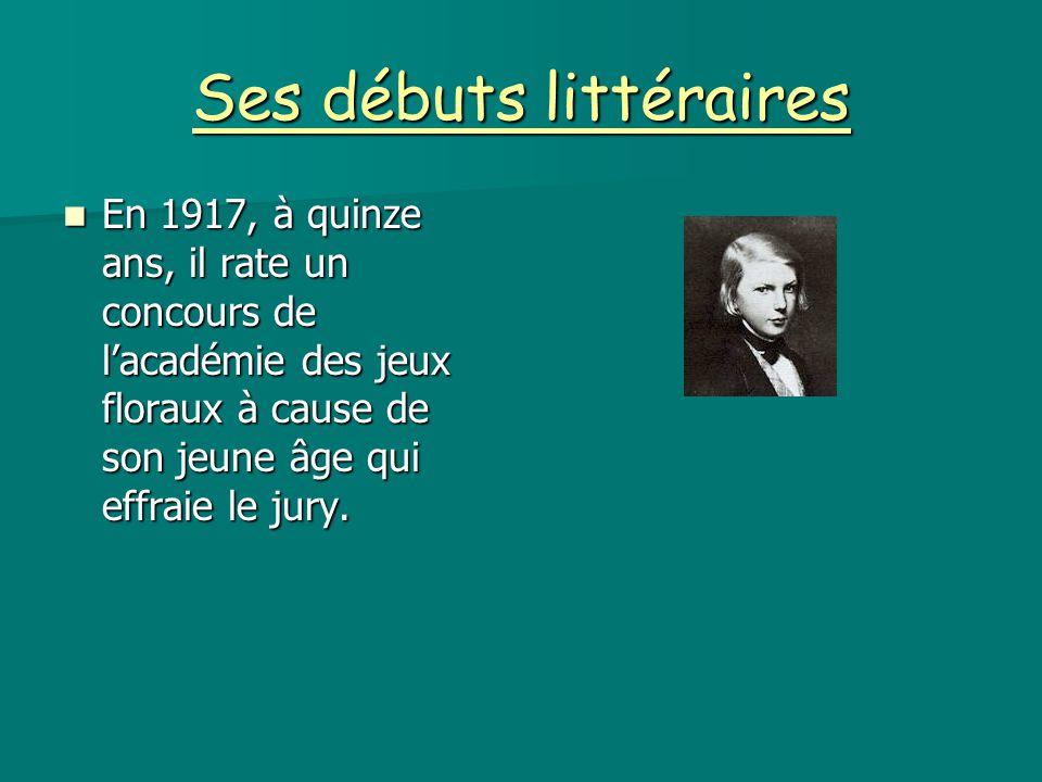 Ses débuts littéraires En 1917, à quinze ans, il rate un concours de l'académie des jeux floraux à cause de son jeune âge qui effraie le jury. En 1917