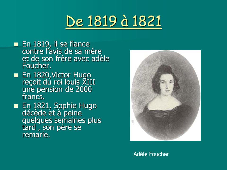 De 1819 à 1821 En 1819, il se fiance contre l'avis de sa mère et de son frère avec adèle Foucher. En 1819, il se fiance contre l'avis de sa mère et de