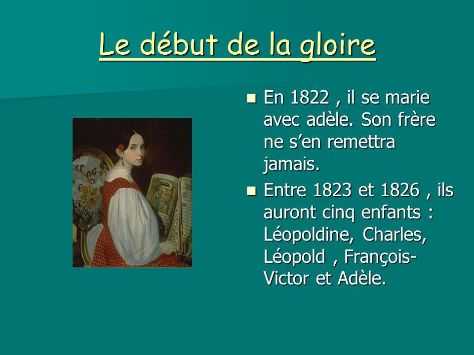 Le début de la gloire En 1822, il se marie avec adèle. Son frère ne s'en remettra jamais. En 1822, il se marie avec adèle. Son frère ne s'en remettra