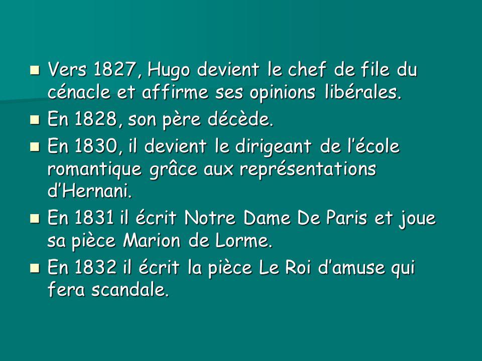 Vers 1827, Hugo devient le chef de file du cénacle et affirme ses opinions libérales. Vers 1827, Hugo devient le chef de file du cénacle et affirme se