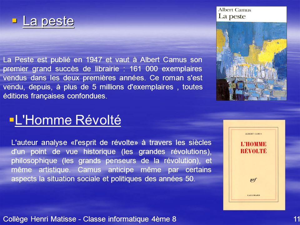  La peste Collège Henri Matisse - Classe informatique 4ème 8 11 La Peste est publié en 1947 et vaut à Albert Camus son premier grand succès de librairie : 161 000 exemplaires vendus dans les deux premières années.