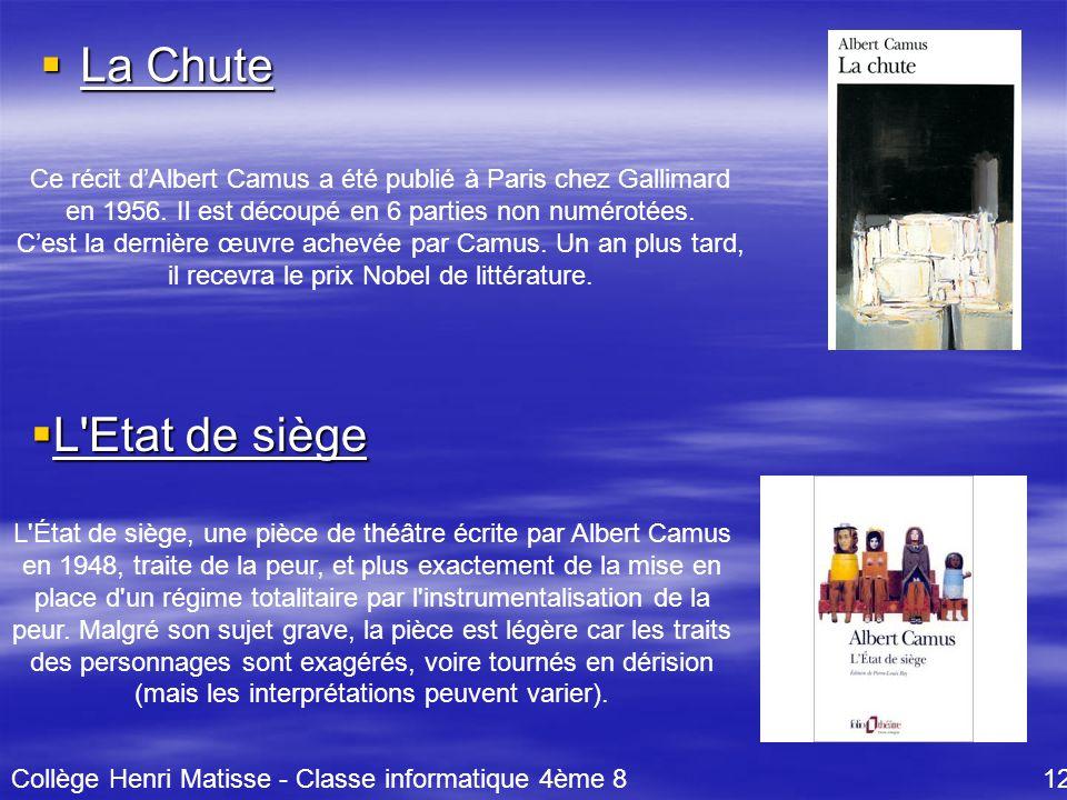  La Chute Ce récit d'Albert Camus a été publié à Paris chez Gallimard en 1956. Il est découpé en 6 parties non numérotées. C'est la dernière œuvre ac