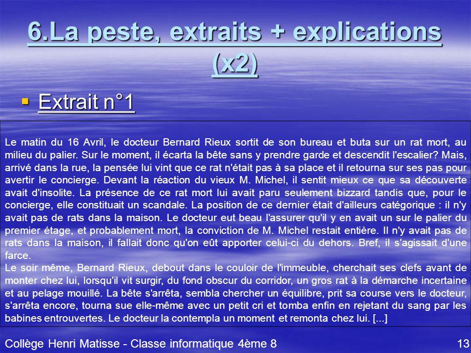 6.La peste, extraits + explications (x2)  Extrait n°1 Le matin du 16 Avril, le docteur Bernard Rieux sortit de son bureau et buta sur un rat mort, au