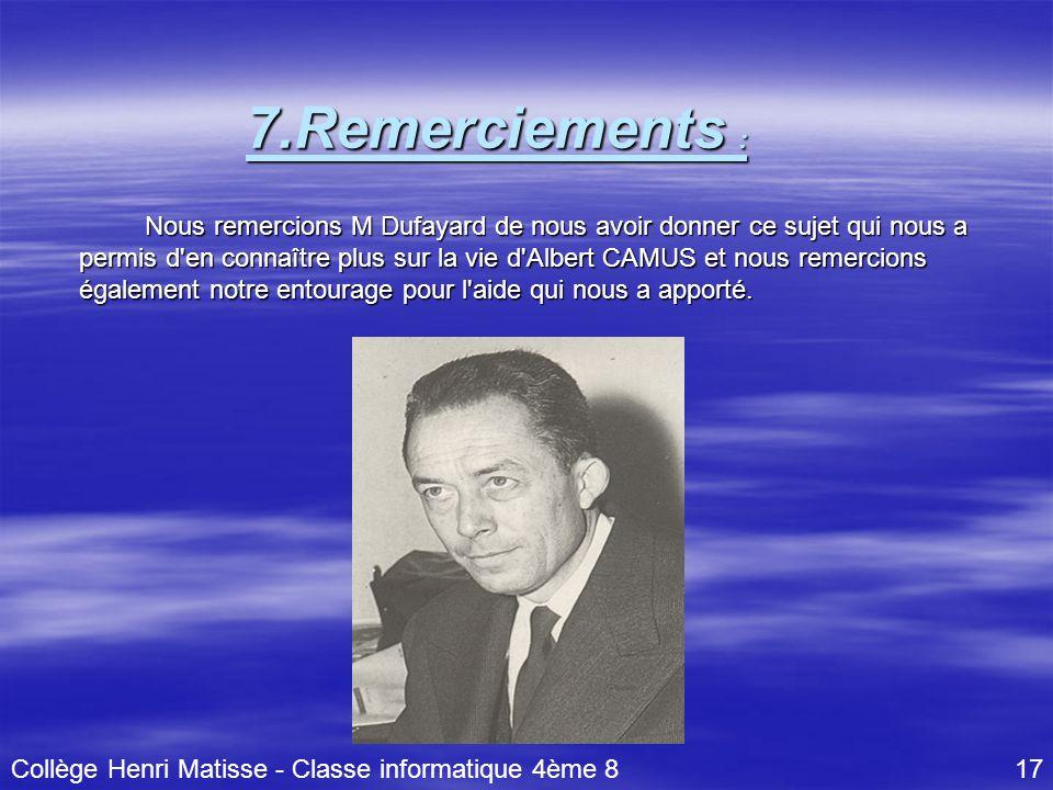 Nous remercions M Dufayard de nous avoir donner ce sujet qui nous a permis d'en connaître plus sur la vie d'Albert CAMUS et nous remercions également