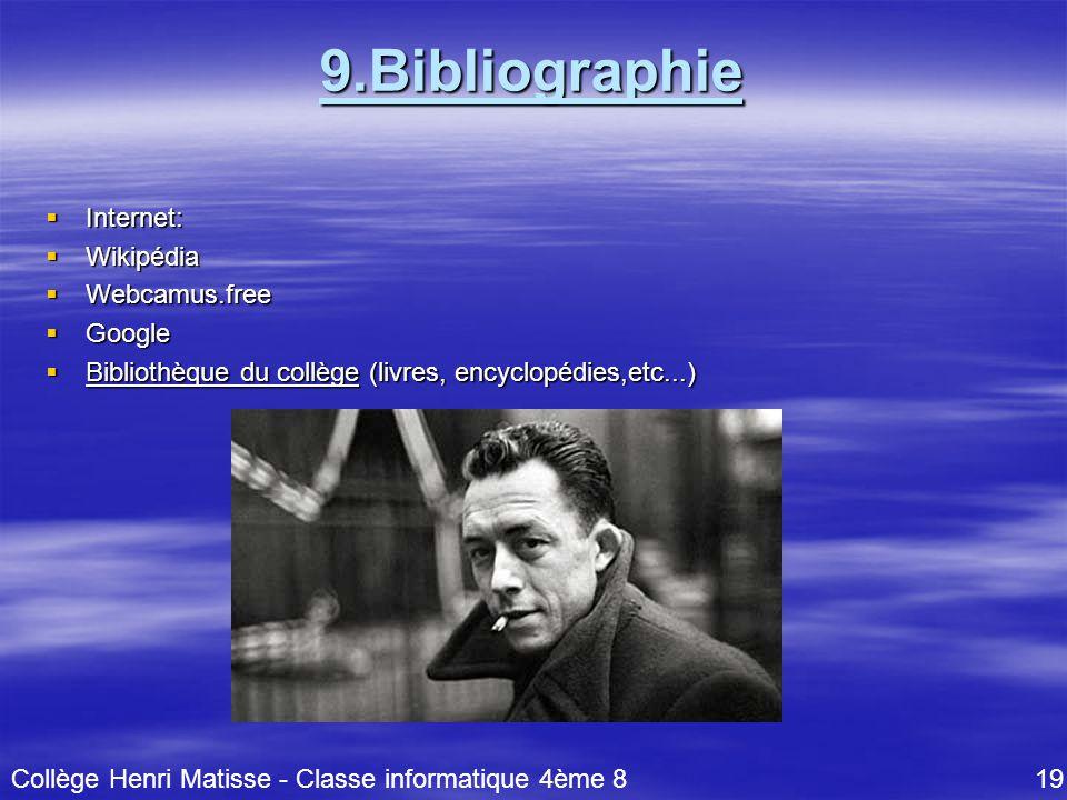 9.Bibliographie  Internet:  Wikipédia  Webcamus.free  Google  Bibliothèque du collège (livres, encyclopédies,etc...) Collège Henri Matisse - Classe informatique 4ème 8 19