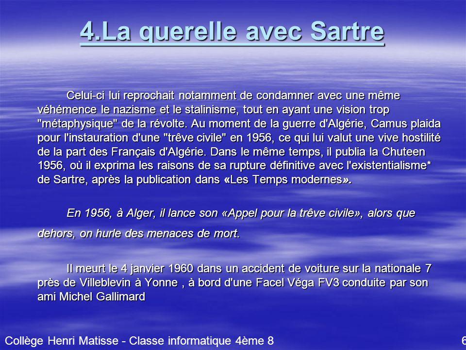 4.La querelle avec Sartre Celui-ci lui reprochait notamment de condamner avec une même véhémence le nazisme et le stalinisme, tout en ayant une vision trop métaphysique de la révolte.