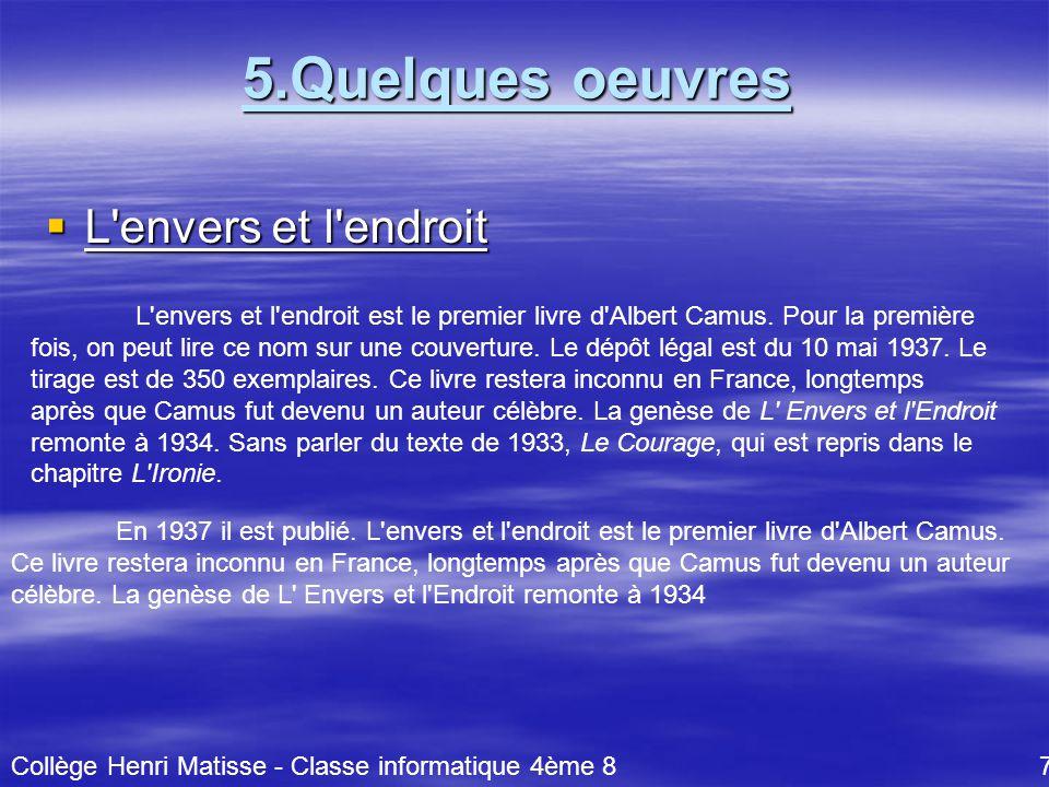 5.Quelques oeuvres  L envers et l endroit L envers et l endroit est le premier livre d Albert Camus.