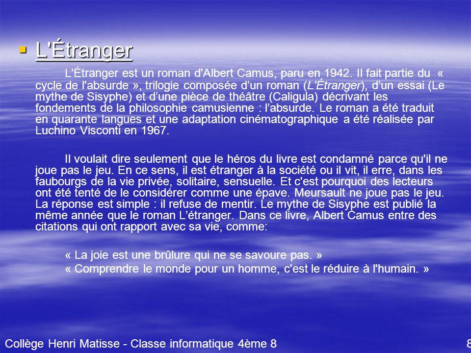 L'Étranger L'Étranger est un roman d'Albert Camus, paru en 1942. Il fait partie du « cycle de l'absurde », trilogie composée d'un roman (L'Étranger)