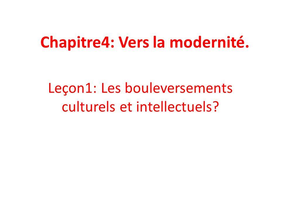 Chapitre4: Vers la modernité. Leçon1: Les bouleversements culturels et intellectuels?