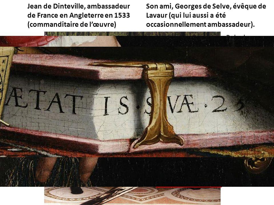 Jean de Dinteville, ambassadeur de France en Angleterre en 1533 (commanditaire de l'œuvre) Son ami, Georges de Selve, évêque de Lavaur (qui lui aussi a été occasionnellement ambassadeur).